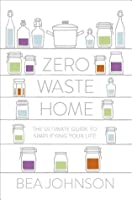 Zero Waste Home: The Ultimate Guide to Simplifying Your Life
