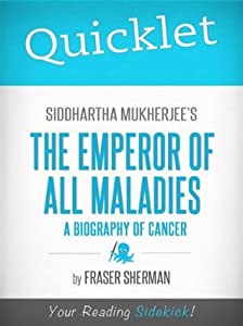 Quicklet on Siddhartha Mukherjee's The Emperor of All Maladies: A Biography of Cancer