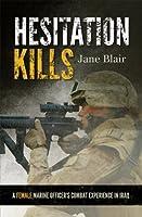 Hesitation Kills: A Female Marine Officer's Combat Experience in Iraq