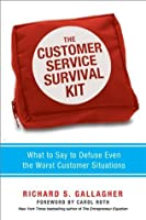 The Customer Service Survival Kit: What to Say to Defuse Even the Worst Customer Situations