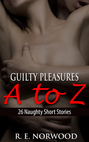 Guilty Pleasures A to Z (26 Naughty Short Stories)