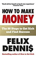 How to Make Money: The 88 Steps to Get Rich and Find Success