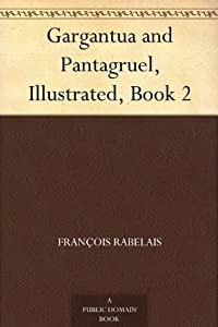 Gargantua and Pantagruel, Illustrated, Book 2