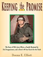 Keeping the Promise: The Story of MIA Jerry Elliott, a Family Shattered by His Disappearance, and a Sister's 40-Year Search for the Truth