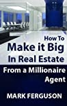 How to Make it Big in Real Estate: From a millionaire agent