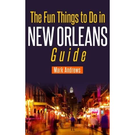 The fun things to do in new orleans guide an informative for Things do in new orleans