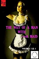 The Way of a Man With a Maid - Volumes 1-2