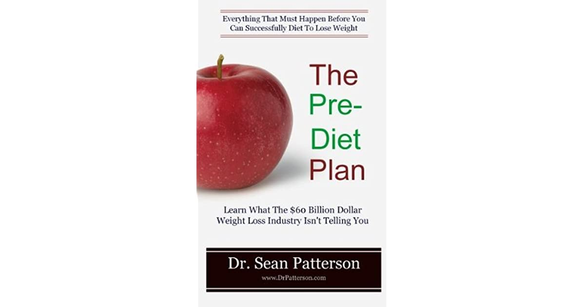 The Pre Diet Plan- Everything That Must Happen Before You Can Successfully Diet To Lose Weight