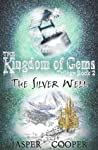The Silver Well (The Kingdom of Gems, #2)