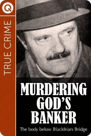 True Crime : Murdering God's Banker - The body below Blackfriars Bridge