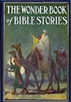 The Wonder Book Of Bible Stories (Religion eBook with Easy Navigation) + Free PDF