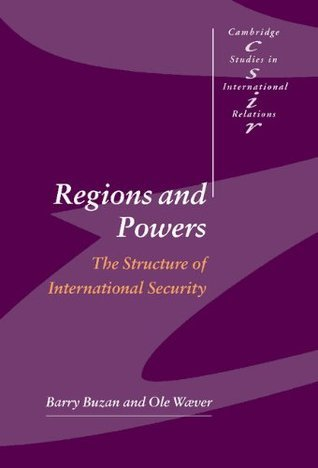 Regions and Powers The Structure of International Security (Cambridge Studies in International Relations)
