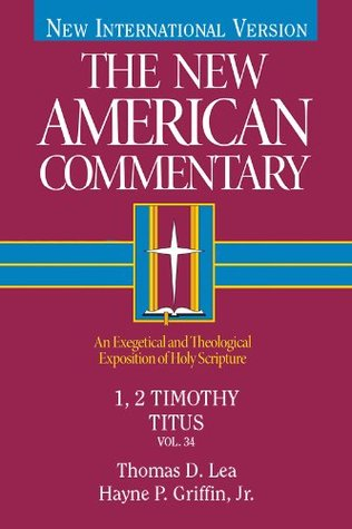 The New American Commentary Volume 34 - 1, 2 Timothy, Titus by Thomas Lea