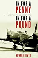 In For a Penny, In For a Pound: The Adventures and Misadventures of a Wireless Operator in Bomber Command