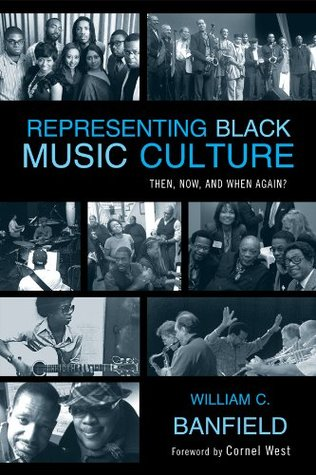 Representing Black Music Culture: Then, Now, and When Again? (African American Cultural Theory and Heritage)