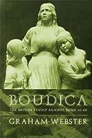 Boudica: The British Revolt Against Rome AD 60 (Roman Conquest of Britain)