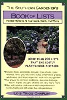 The Southern Gardener's Book of Lists: The Best Plants for All Your Needs, Wants, and Whims