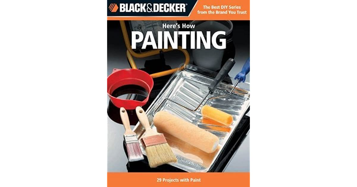 29 Projects with Paint Black /& Decker Heres How Painting
