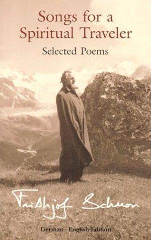 Frithjof Schuon - Songs for a Spiritual Traveler Selected Poems  German-English Edition
