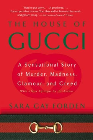 The House of Gucci: A Sensational Story of Murder, Madness, Glamour