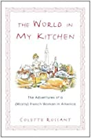 The World in My Kitchen: The Adventures of a (Mostly) French Woman in New York