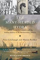 The Many-Headed Hydra: Sailors, Slaves, Commoners, and the Hidden History of the Revolutionary Atlantic