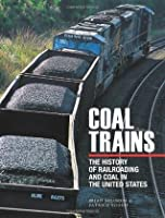 Coal Trains: The History of Railroading and Coal in the United States