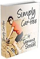 Simply Car-free: How to Pedal Toward Financial Freedom and a Healthier Life