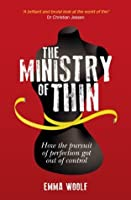 The Ministry of Thin: How the Pursuit of Perfection Got Out of Control