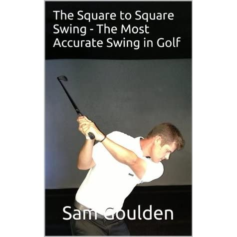 The Square To Square Swing The Most Accurate Swing In Golf