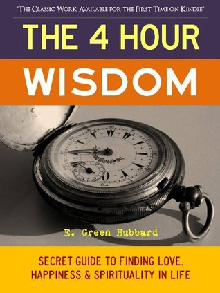 The 4-Hour Wisdom: Secret Guide to Finding Love, Happiness and Spirituality in Life (Special Kindle Edition with Interactive Table of Contents and Built in Audiobook Features) ((Four Hour Wisdom))
