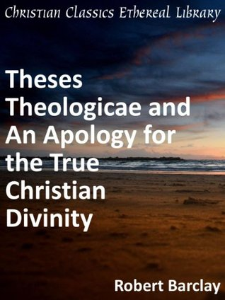 Theses Theologicae and An Apology for the True Christian Divinity - Enhanced Version
