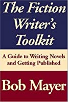 The Fiction Writer's Toolkit: A Guide to Writing Novels and Getting Published