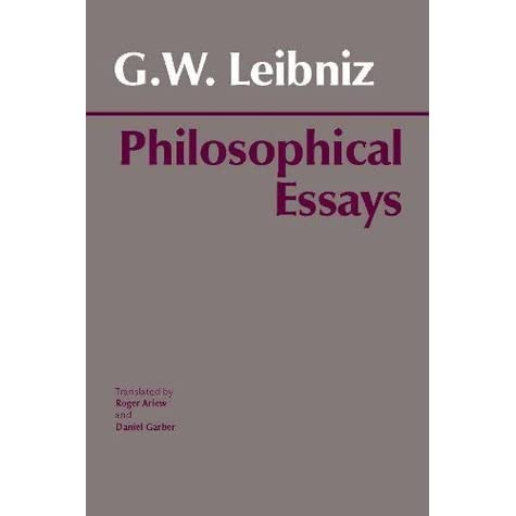 philosophical essays by g.w. leibniz G w leibniz philosophical essays and correspondence in 1684, leibniz published a short treatise with the above title itwas his first mature publication and one to which he often referredin the course of his philosophical career.