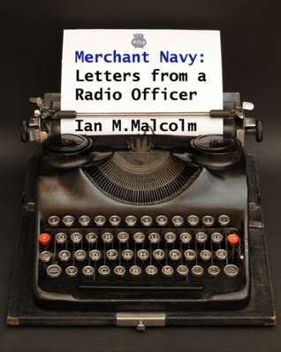 Merchant Navy: Letters from a Radio Officer