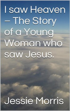 I saw Heaven - The Story of a Young Woman who saw Jesus  by