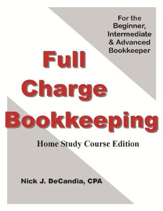 Full-Charge Bookkeeping, HOME STUDY COURSE EDITION, For the Beginner, Intermediate & Advanced Bookkeeper