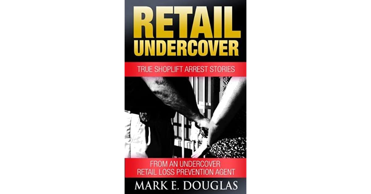 retail undercover true shoplift arrest stories from an undercover