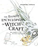 The Element Encyclopedia of Witchcraft: The Complete A–Z for the Entire Magical World: The Complete A-Z for the Entire Magical World
