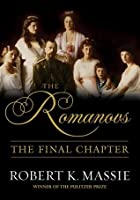 The Romanovs: The Final Chapter: The Terrible Fate of Russia's last Tsar and his Family