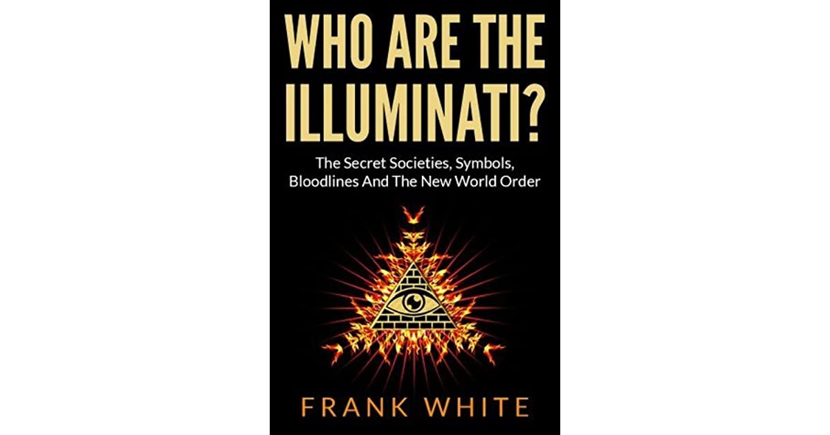 Who Are The Illuminati The Secret Societies Symbols Bloodlines