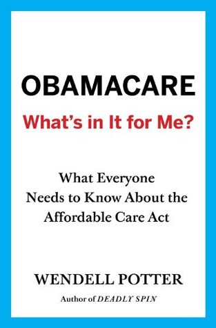 Obamacare: What's in It for Me?: What Everyone Needs to Know About the Affordable Care Act
