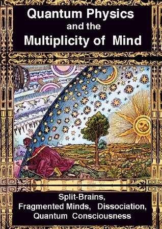 Quantum Physics and the Multiplicity of Mind: Split-Brains, Fragmented Minds, Dissociation, Quantum Consciousness