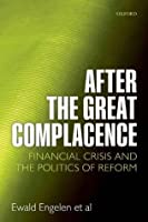 After the Great Complacence: Financial Crisis and the Politics of Reform