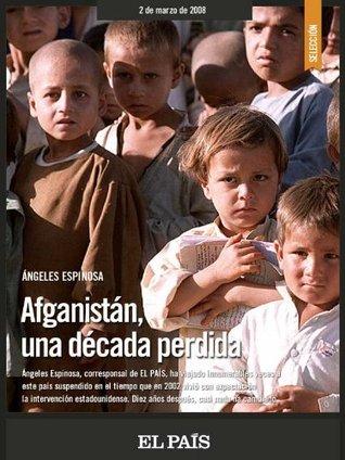 Afganistán una década perdida (Spanish Edition)