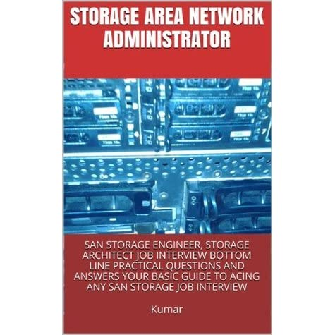 Storage Area Network Administrator SAN Storage Engineer Storage Architect Job Interview Bottom Line Practical Questions and Answers Your Basic Guide to ...  sc 1 st  Goodreads & Storage Area Network Administrator SAN Storage Engineer Storage ...