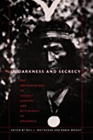 In Darkness and Secrecy: The Anthropology of Assault Sorcery and Witchcraft in Amazonia (e-Duke books scholarly collection.)
