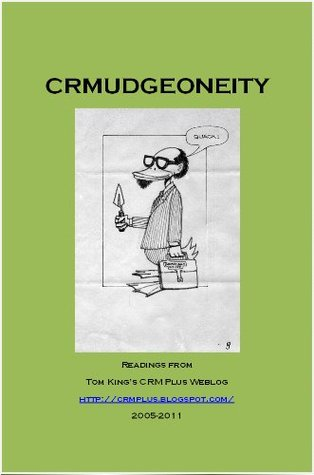 CRMudgeoneity: Readings from Tom King's CRM Plus Blog, 2005-2011