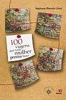 100 Viagens que Toda Mulher Precisa Fazer (Portuguese Edition)