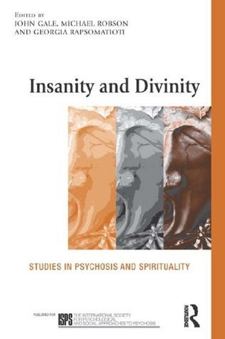 Insanity and Divinity Studies in Psychosis and Spirituality